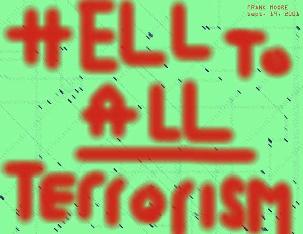 HELL TO TERRORISM!